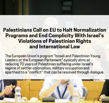 Palestinians Call on EU to Halt Normalization Programs and End Complicity With Israel's Violations of Palestinian Rights and International Law