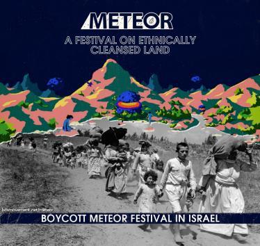 Boycott Meteor Festival in Israel - A festival on ethnically cleansed land.